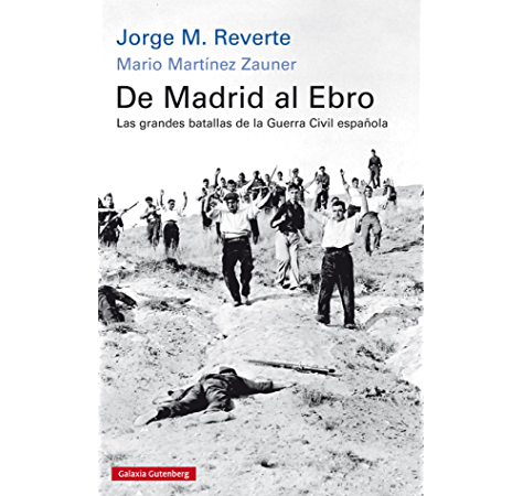 De Madrid al Ebro: Las grandes batallas de la guerra civil ...