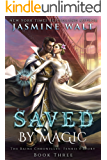 Saved by Magic: a Baine Chronicles novel (The Baine Chronicles: Fenris's Story Book 3)