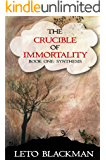 The Crucible of Immortality: Book One: Synthesis