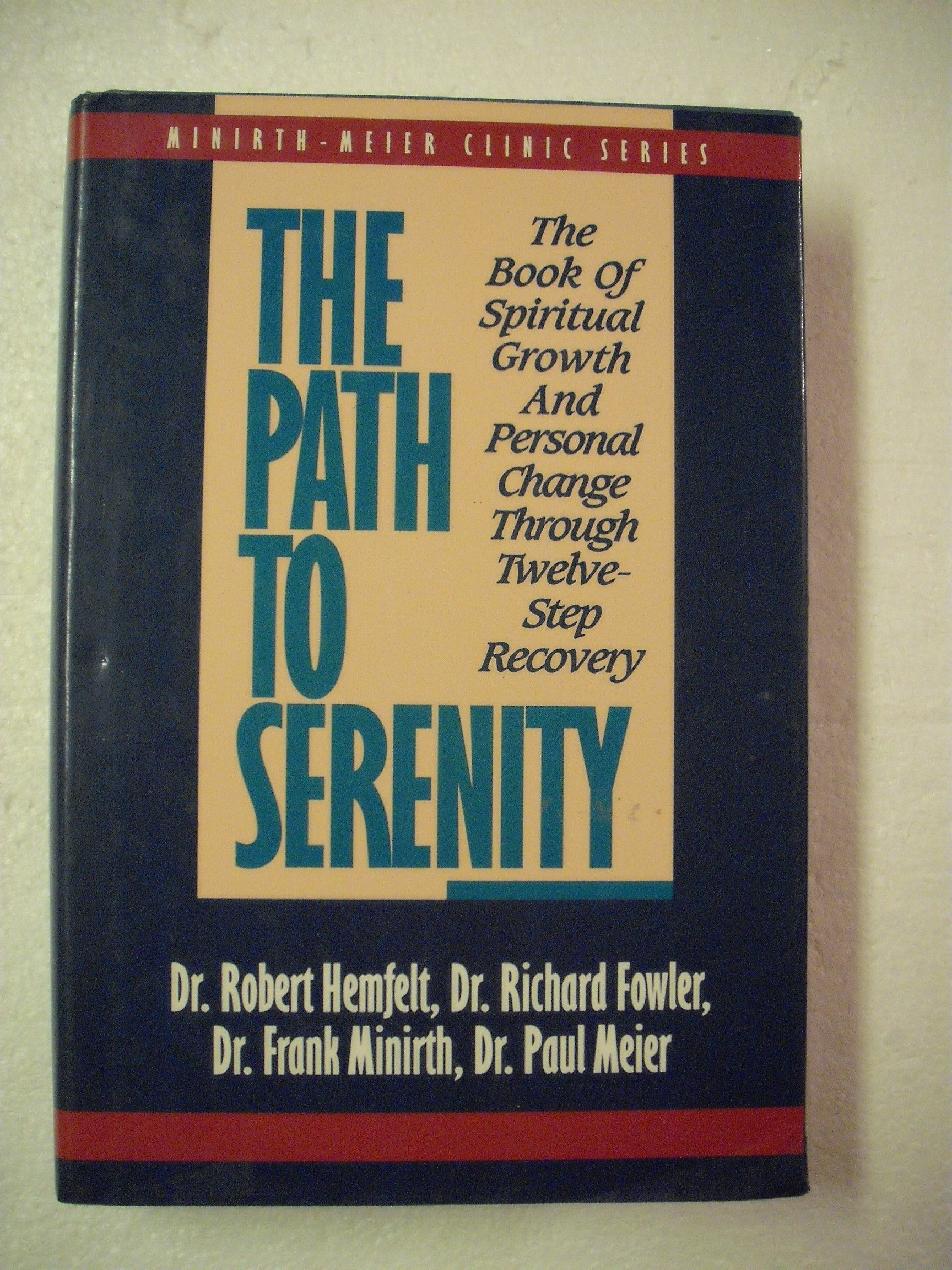 The Path to Serenity: The Book of Spiritual Growth and Personal Change  Through Twelve-Step Recovery (Minirth-Meier Clinic Series): Robert Hemfelt,  ...