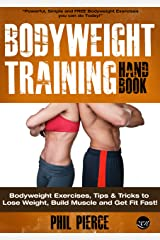 Bodyweight Training Handbook: Bodyweight Exercises, Tips & Tricks to Lose Weight, Build Muscle and Get Fit Fast! (Fitness made Simple by Phil Pierce Book 2) Kindle Edition