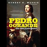 Pedro, o Grande: Sua vida e seu mundo