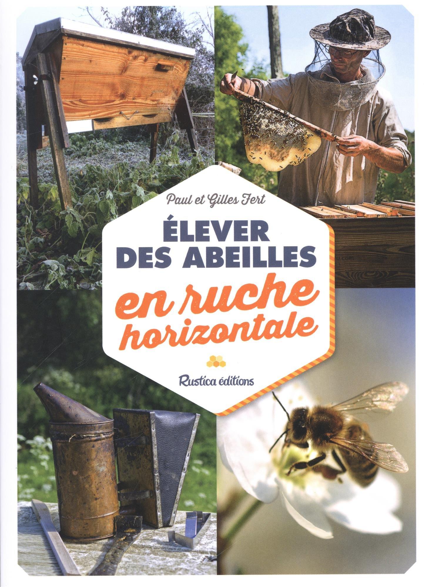 Elever des abeilles en ruche horizontale Relié – 16 mars 2018 Paul Fert Gilles Fert Rustica éditions 2815310287