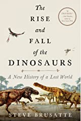 The Rise and Fall of the Dinosaurs: A New History of a Lost World Kindle Edition
