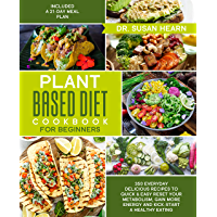 Plant Based Diet Cookbook for Beginners: 350 Everyday Delicious Recipes to Quick & Easy Reset your Metabolism, Gain More Energy and Kick-Start a Healthy ... a 21-Day Meal Plan (English Edition)