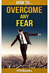 How To Overcome Any Fear: 25 Great Ways To Defeat Anxiety And Become Fearless (How To eBooks Book 3) Kindle Edition