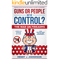 Guns or People out of Control? : The War On Firearms: AMERICA'S Opinion on Guns: Gun Restrictions or Second Amendment?: Discover the TRUTH And Find Your the midst of CONTROVERSY (English Edition)