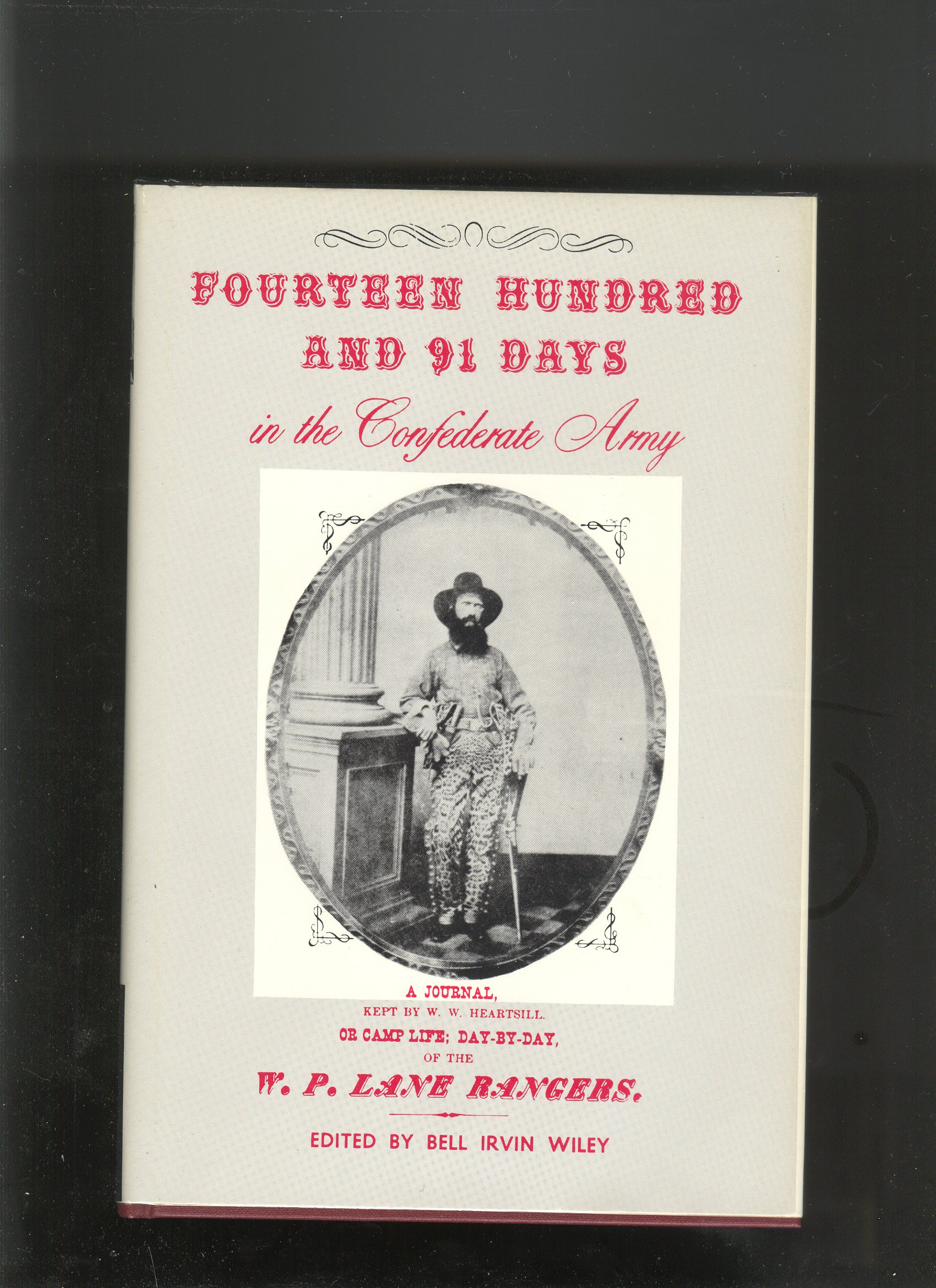 Fourteen hundred and 91 days in the Confederate Army: A journal kept by W.W. Heartsill, or Camp life, day by day of the W.P. Lane Rangers from April 19, 1861 to May 20, 1865