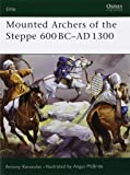 Mounted Archers of the Steppe 600 BC–AD 1300 (Elite)