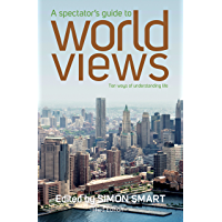 A Spectator's Guide to World Views: Ten Ways of Understanding Life