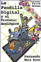 La Pandilla Digital Y El Profesor Analógico: