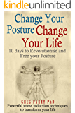 Pain Management: Change Your Posture Change Your Life (Get Pain Free) Your Pain Release Book: (10 Days to Revolutionise and Free Your Posture)Your Cure for Chronic Neck/Back Pain