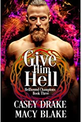 Give Him Hell: Hellhound Champions Book Three Kindle Edition