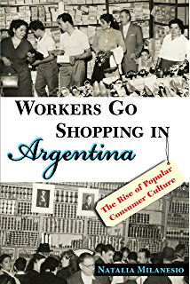 Amazon children of facundo caudillo and gaucho insurgency workers go shopping in argentina the rise of popular consumer culture fandeluxe Gallery