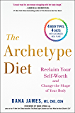 The Archetype Diet: Reclaim Your Self-Worth and Change the Shape of Your Body