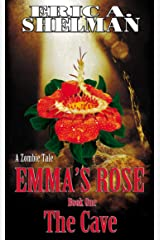 Emma's Rose: A Zombie Tale: Book 1:  The Cave Kindle Edition