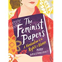 The Feminist Papers: A Vindication of the Rights of Women