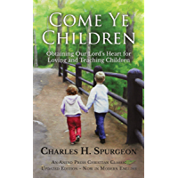 Come Ye Children (Updated, Annotated): Obtaining Our Lord's Heart for Loving and Teaching Children