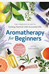 Aromatherapy for Beginners: The Complete Guide to Getting Started with Essential Oils Kindle Edition