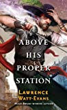 Above His Proper Station (The Fall of the Sorcerers)