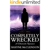 Completely Wrecked: A Dramatic Romance