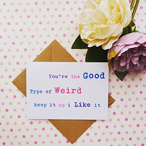 The Good Type Of Weird Funny Friend Birthday Card Happy Birthday