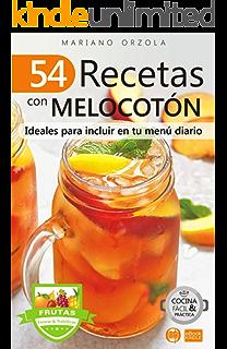 54 RECETAS CON MELOCOTÓN: Ideales para incluir en tu menú diario (Colección Cocina Fácil