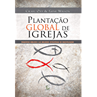Plantação global de igrejas: Princípios bíblicos e as melhores estratégias de multiplicação
