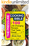 The Pressure Cooking Bible: 100 Life-Changing Recipes That Taste Great!