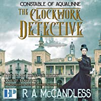 The Clockwork Detective: Constable of Aqualinne, Book 1