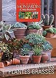 Cultiver cactus et plantes grasses