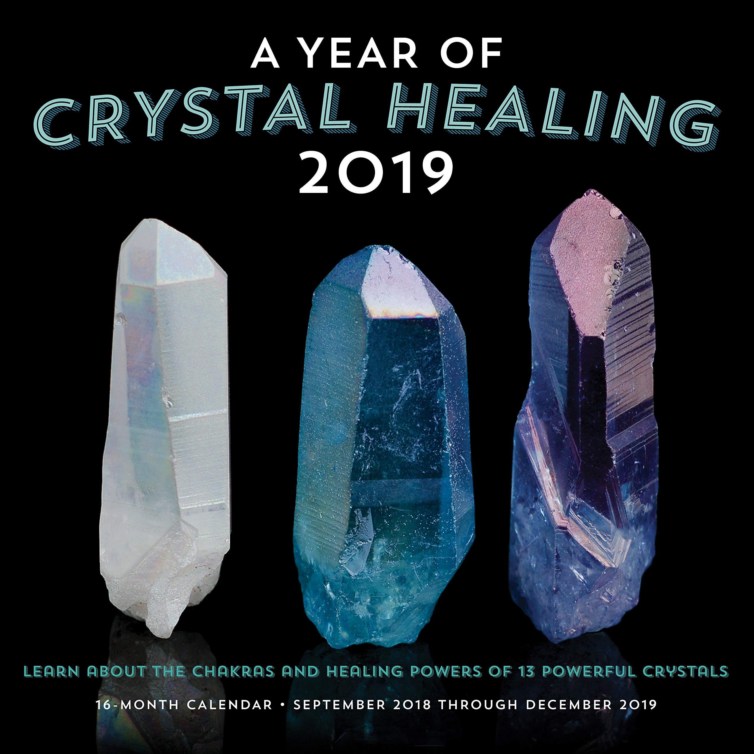 A Year of Crystal Healing 2019: 16-Month Calendar - September 2018