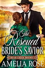 The Rescued Bride's Savior: Historical Western Mail Order Bride Romance (Bear Creek Brides Book 1) Kindle Edition