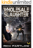Wholesale Slaughter: (Wholesale Slaughter Book 1)