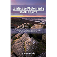 Landscape Photography: Shoot Like a Pro: How professionals shoot differently to ensure consistent results book cover