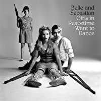 Girls in Peacetime Want to Dance (Deluxe Vinyl Edition)