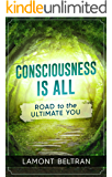 Consciousness is all: ROAD to the ULTIMATE YOU
