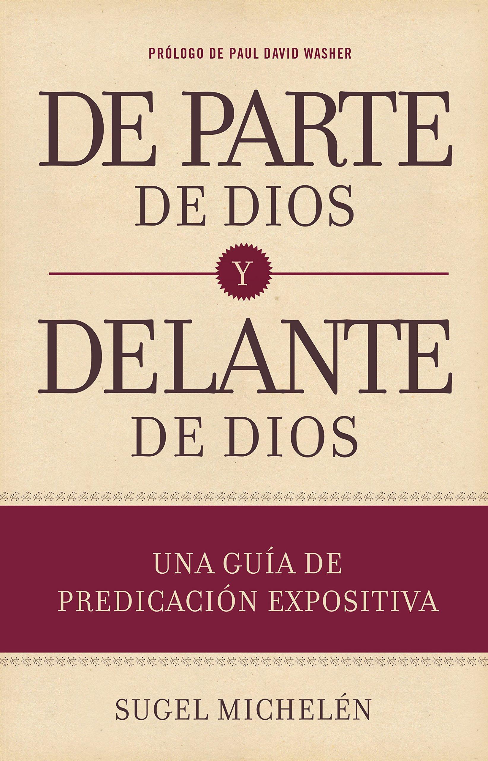 De parte de Dios y delante de Dios: Una guía de predicación expositiva: Amazon.es: Michelén, Sugel: Libros