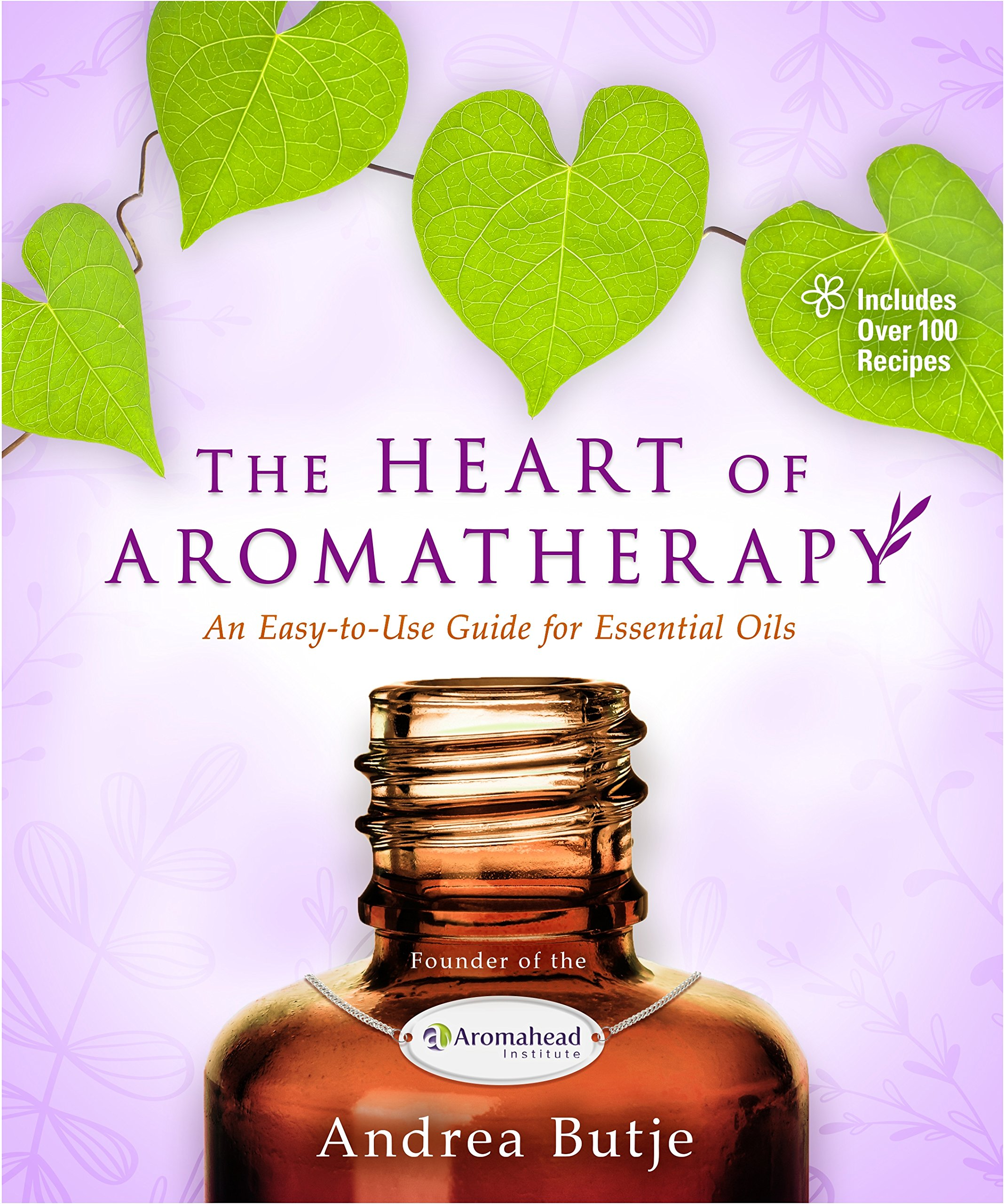 The Heart of Aromatherapy An Easy to Use Guide for Essential Oils ...
