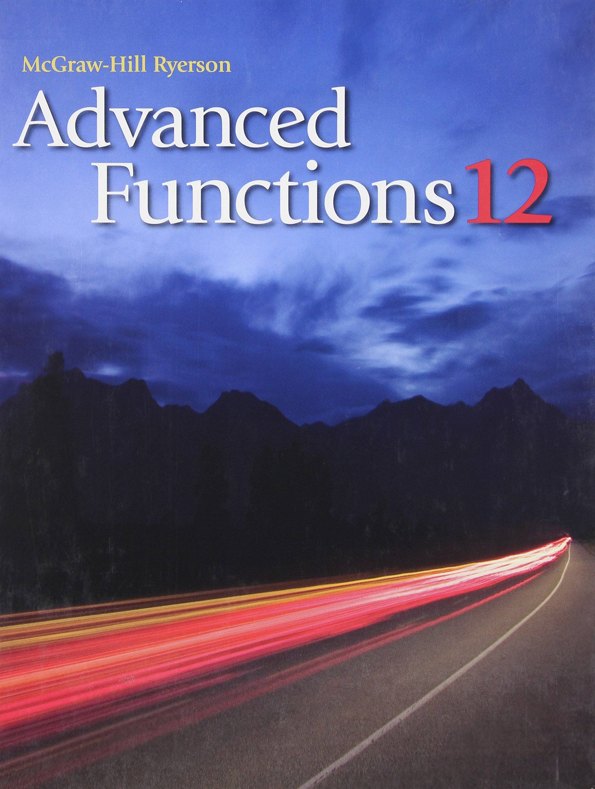 Advanced Functions 12 Student Edition: Kirsten Boucher, Dan Ciarmoli, Wayne  Erdman, Patrick Grew, Jeff Irvine, Atul Kotecha, Antonietta Lenjosek, ...