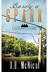 Barely a Spark: Klondike, PA - a small town with big secrets (A Klondike Mystery Book 2) Kindle Edition