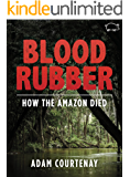 Blood Rubber: How the Amazon Died
