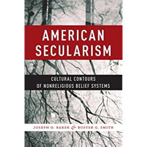 American Secularism: Cultural Contours of Nonreligious Belief Systems (Religion and Social Transformation Book 3)
