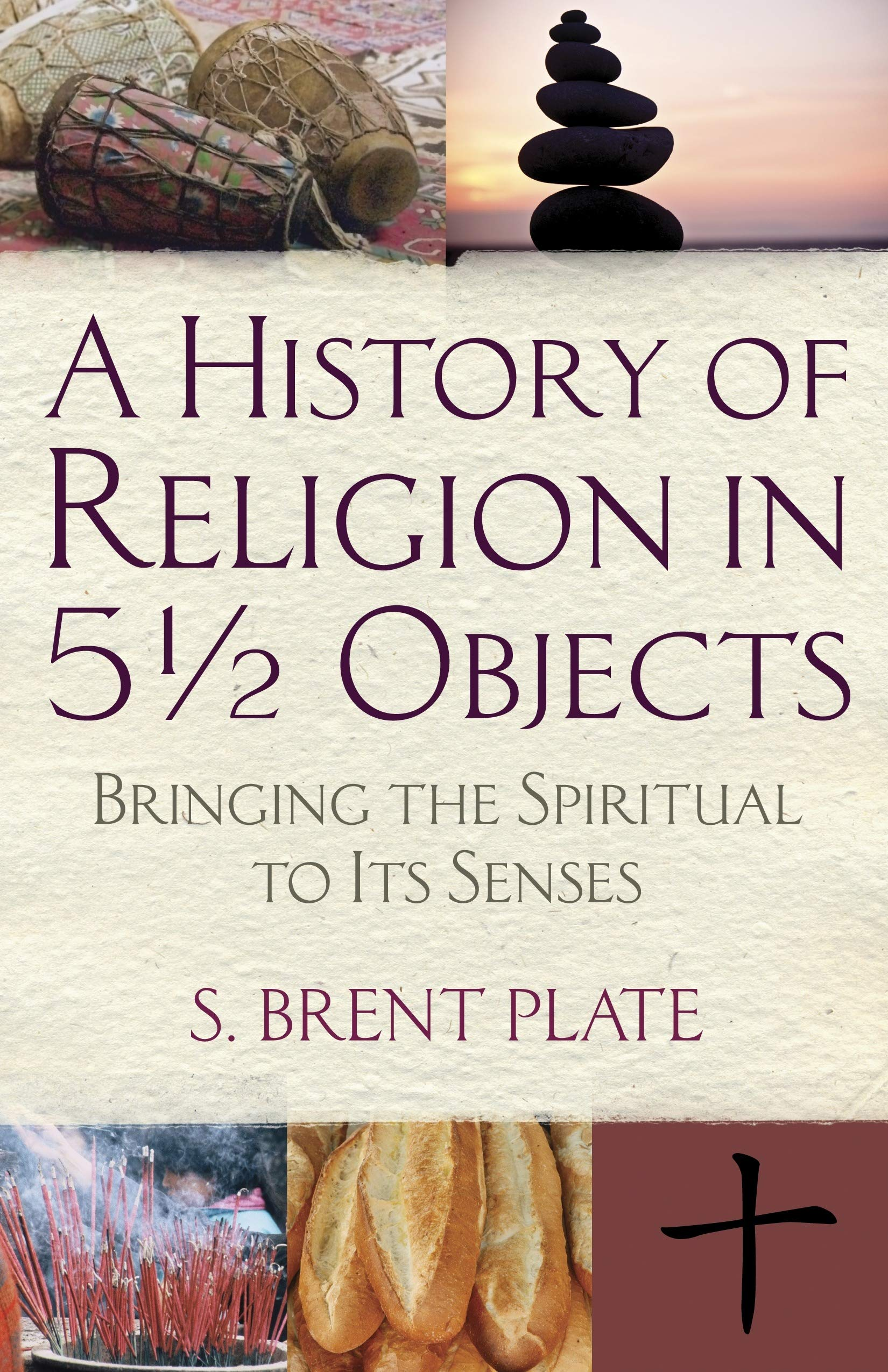 Download A History of Religion in 5½ Objects: Bringing the Spiritual to Its Senses ebook