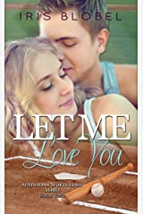 Let Me Love You (Australian Sports Star Series Book 2) Kindle Edition