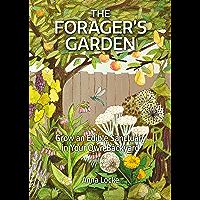 The Forager's Garden: Grow an Edible Sanctuary in Your Own Backyard