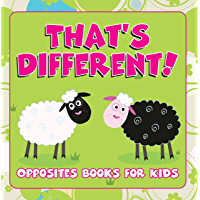 That's Different!: Opposites Books for Kids: Early Learning Books K-12 (Baby & Toddler Opposites Books) (English Edition)