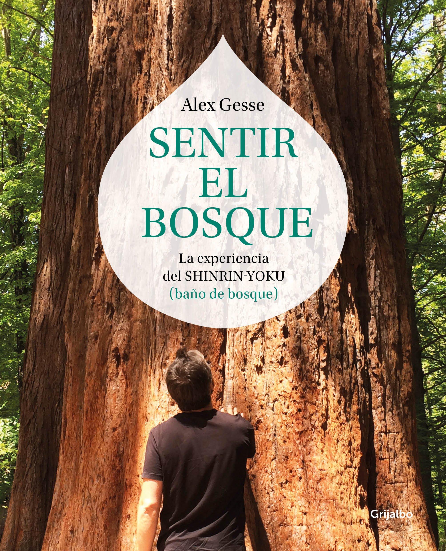 Sentir el bosque: La experiencia del shinrin-yoku baño de bosque Vivir mejor: Amazon.es: Gesse, Álex: Libros
