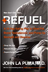 Refuel: A 24-Day Eating Plan to Shed Fat, Boost Testosterone, and Pump Up Strength and Stamina Kindle Edition