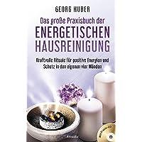 Das große Praxisbuch der energetischen Hausreinigung (mit Praxis-CD): Kraftvolle Rituale für positive Energie und Schutz in den eigenen vier Wänden